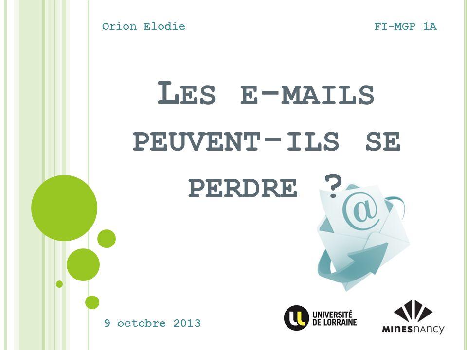 L ES E - MAILS PEUVENT - ILS SE PERDRE ? Orion ElodieFI-MGP 1A 9 octobre 2013