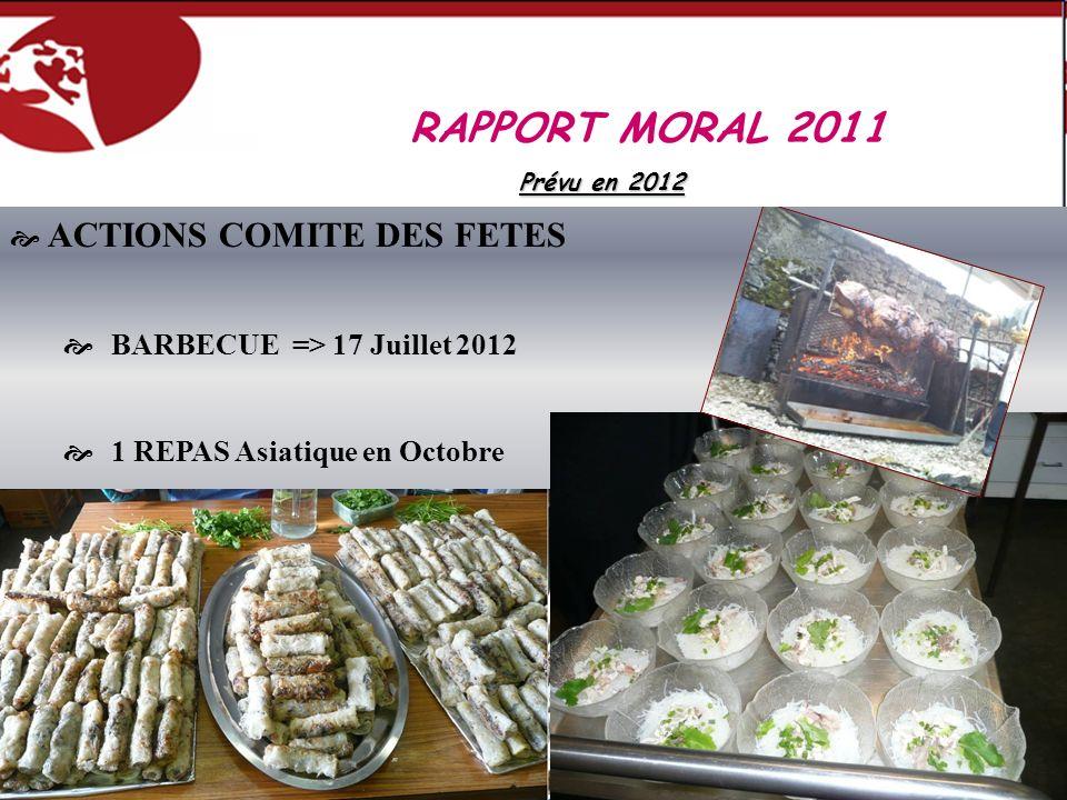ACTIONS COMITE DES FETES BARBECUE => 17 Juillet 2012 1 REPAS Asiatique en Octobre RAPPORT MORAL 2011 Prévu en 2012