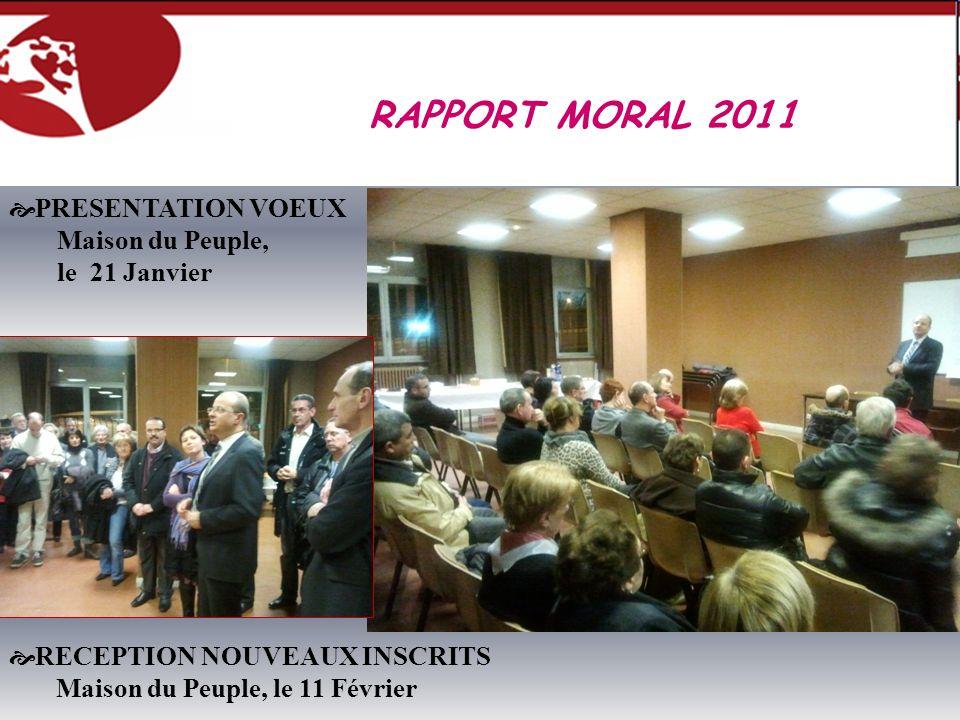 RAPPORT MORAL 2011 PRESENTATION VOEUX Maison du Peuple, le 21 Janvier RECEPTION NOUVEAUX INSCRITS Maison du Peuple, le 11 Février