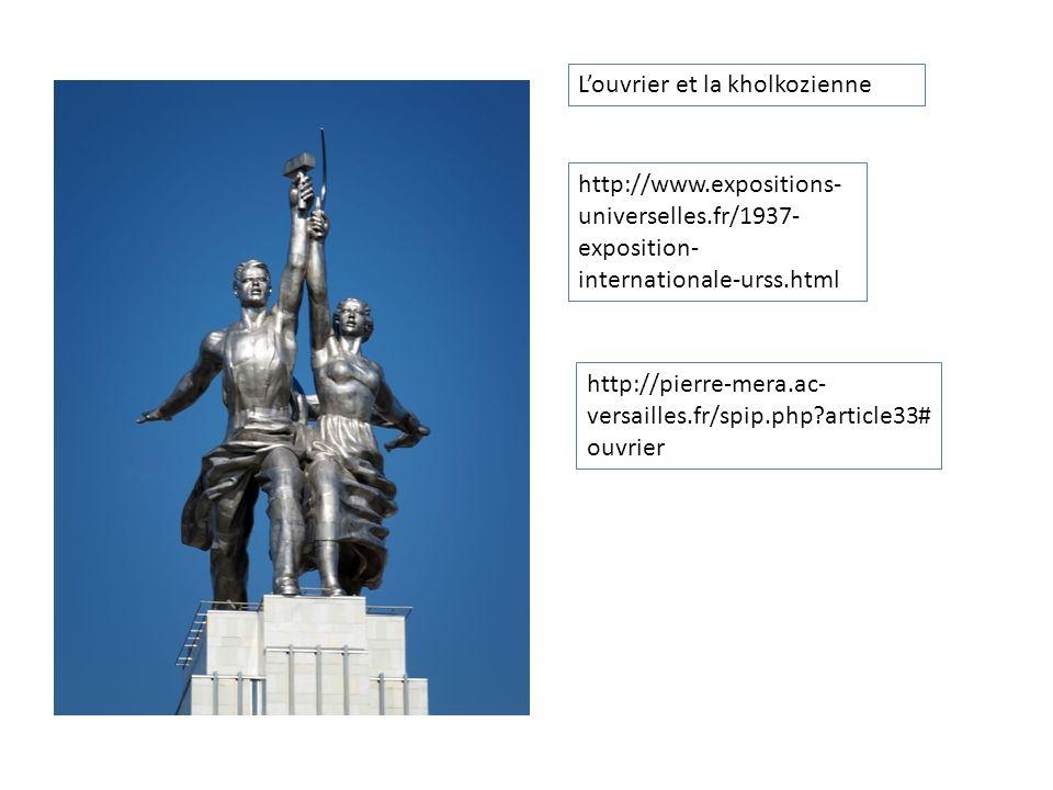 Louvrier et la kholkozienne http://www.expositions- universelles.fr/1937- exposition- internationale-urss.html http://pierre-mera.ac- versailles.fr/spip.php?article33# ouvrier