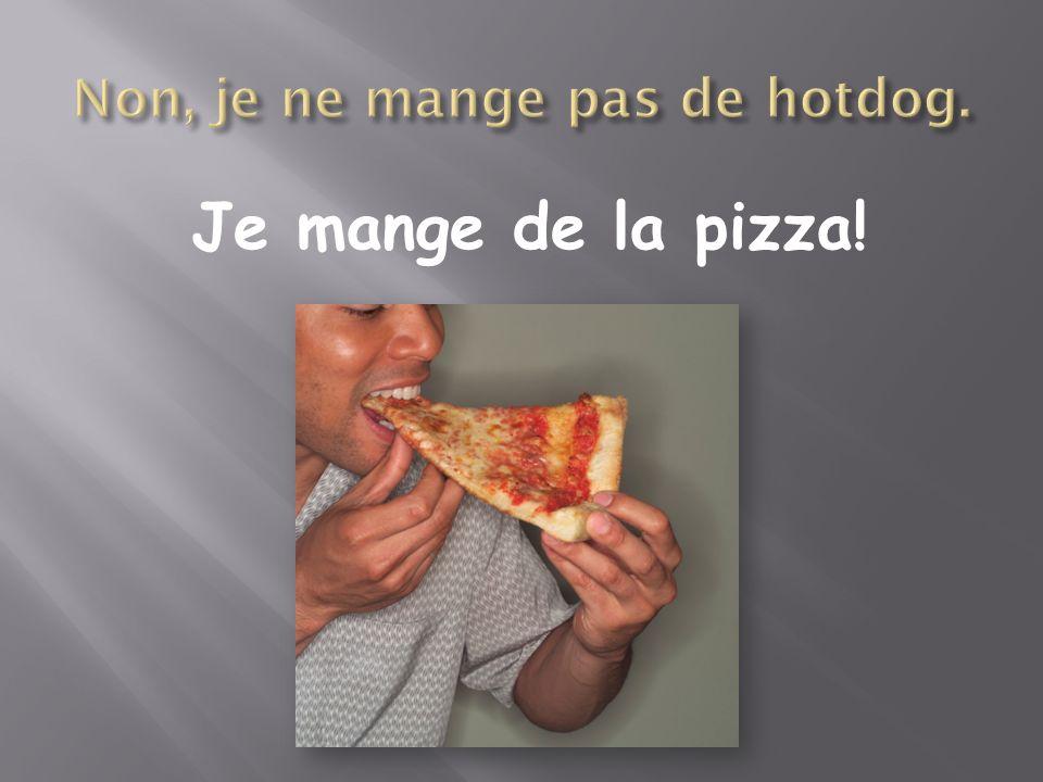 Je mange de la pizza!