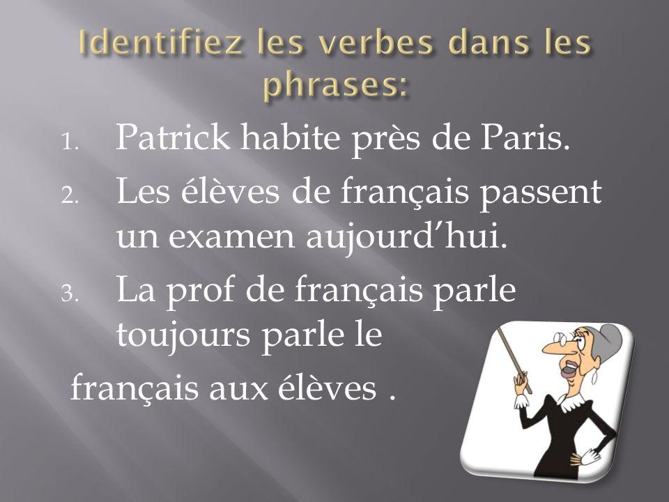1. Patrick habite près de Paris. 2. Les élèves de français passent un examen aujourdhui.