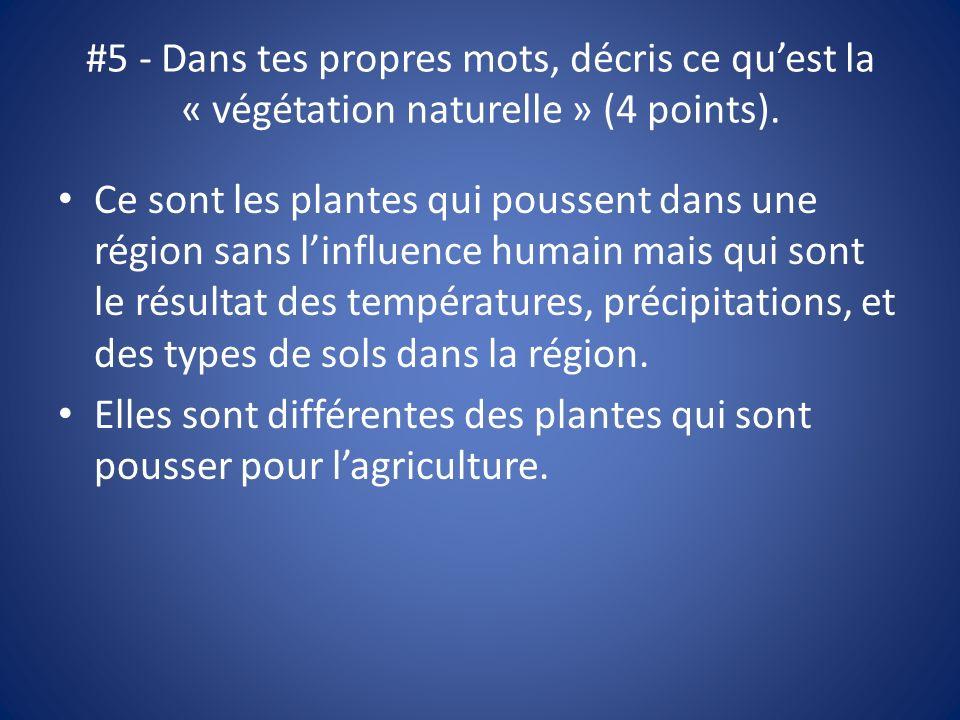 #5 - Dans tes propres mots, décris ce quest la « végétation naturelle » (4 points). Ce sont les plantes qui poussent dans une région sans linfluence h