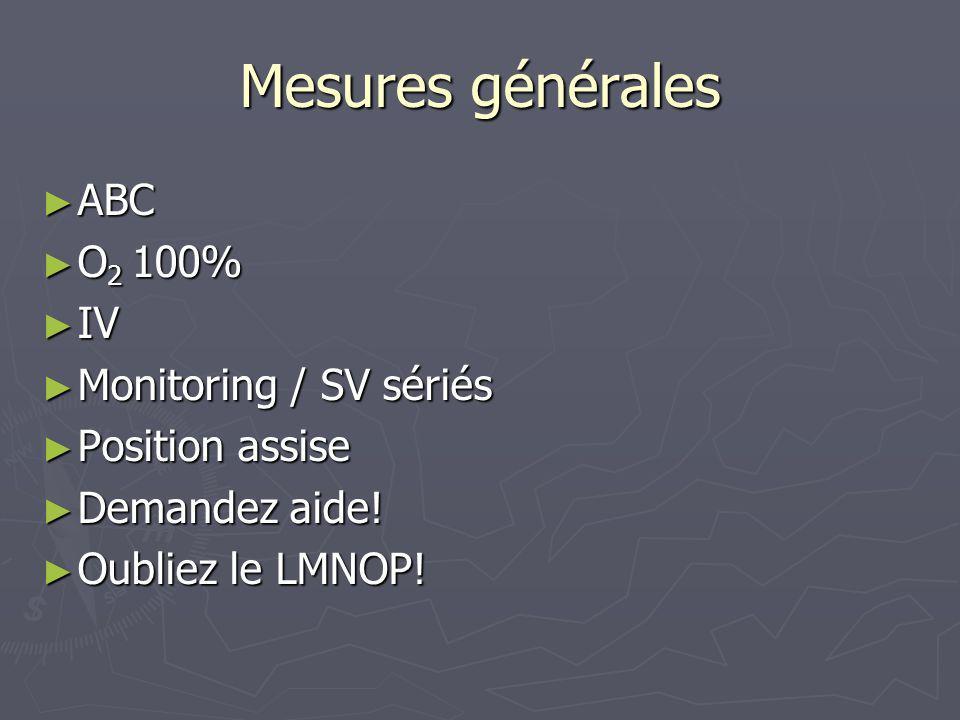 Mesures générales ABC ABC O 2 100% O 2 100% IV IV Monitoring / SV sériés Monitoring / SV sériés Position assise Position assise Demandez aide! Demande