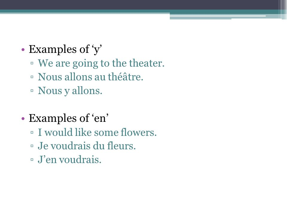 Examples of y We are going to the theater. Nous allons au théâtre.