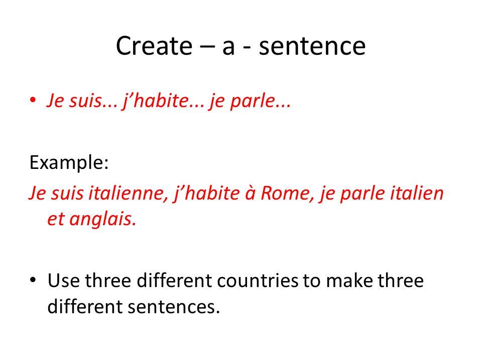 Create – a - sentence Je suis... jhabite... je parle... Example: Je suis italienne, jhabite à Rome, je parle italien et anglais. Use three different c