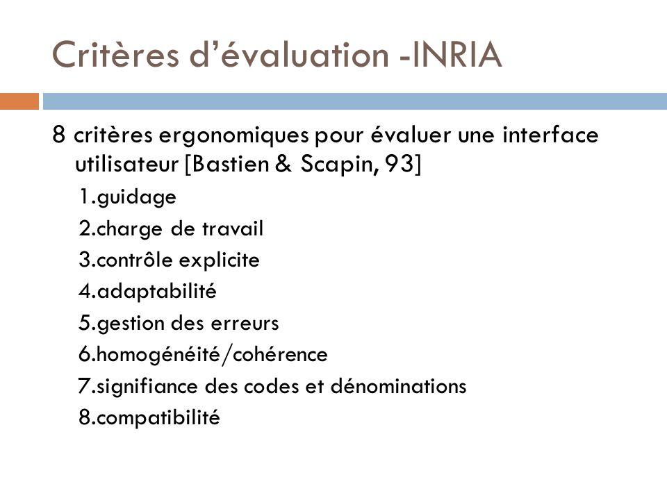 Critères dévaluation -INRIA 8 critères ergonomiques pour évaluer une interface utilisateur [Bastien & Scapin, 93] 1.guidage 2.charge de travail 3.cont
