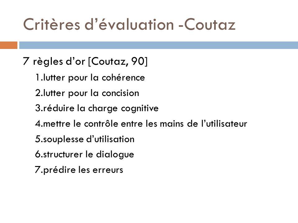 Critères dévaluation -Coutaz 7 règles dor [Coutaz, 90] 1.lutter pour la cohérence 2.lutter pour la concision 3.réduire la charge cognitive 4.mettre le