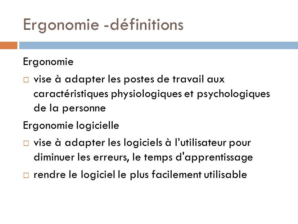 Ergonomie -définitions Ergonomie vise à adapter les postes de travail aux caractéristiques physiologiques et psychologiques de la personne Ergonomie l