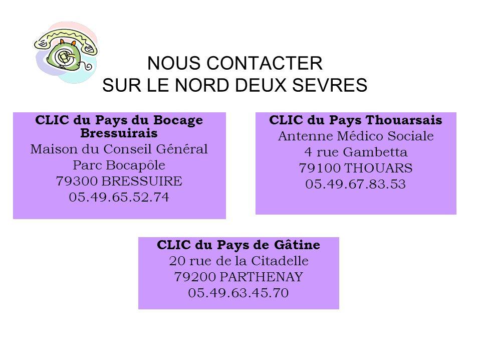 NOUS CONTACTER SUR LE NORD DEUX SEVRES CLIC du Pays du Bocage Bressuirais Maison du Conseil Général Parc Bocapôle 79300 BRESSUIRE 05.49.65.52.74 CLIC