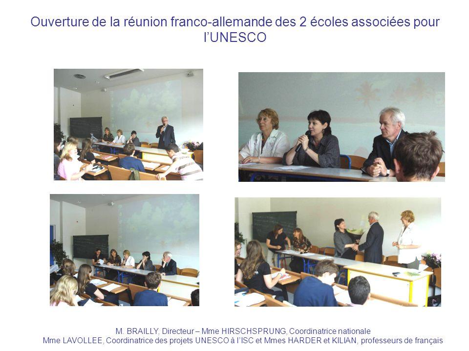 Ouverture de la réunion franco-allemande des 2 écoles associées pour lUNESCO M. BRAILLY, Directeur – Mme HIRSCHSPRUNG, Coordinatrice nationale Mme LAV