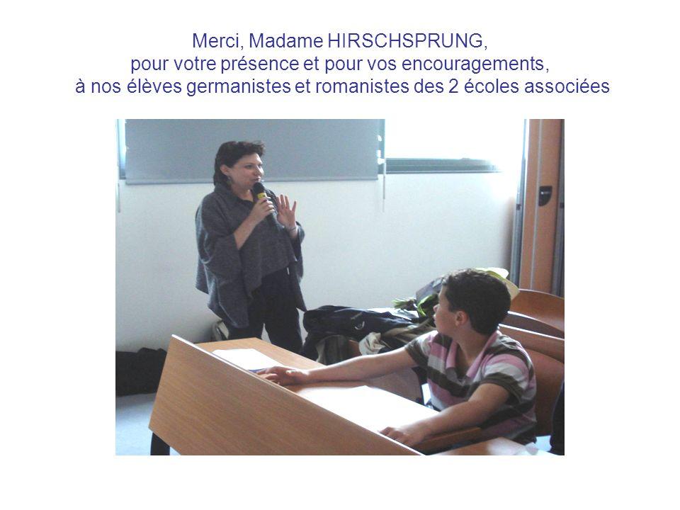 Merci, Madame HIRSCHSPRUNG, pour votre présence et pour vos encouragements, à nos élèves germanistes et romanistes des 2 écoles associées