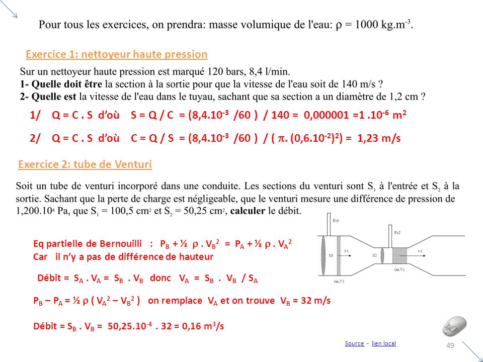 49 Exercice 1: nettoyeur haute pression Exercice 2: tube de Venturi SourceSource - lien locallien local 1/ Q = C. S doù S = Q / C = (8,4.10 -3 /60 ) /