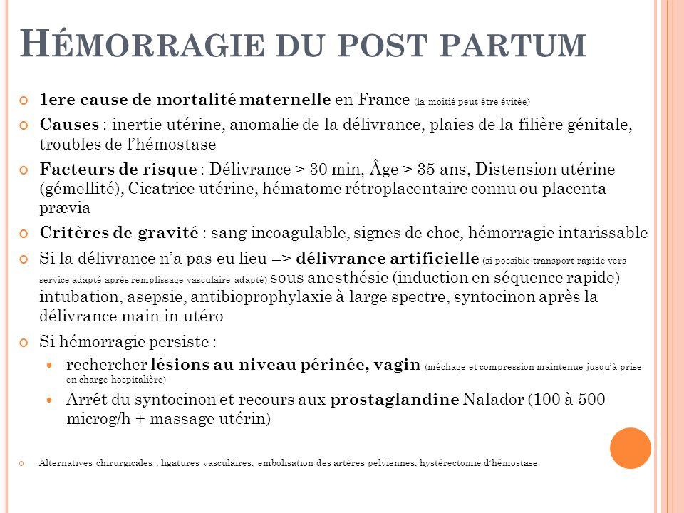 H ÉMORRAGIE DU POST PARTUM 1ere cause de mortalité maternelle en France (la moitié peut être évitée) Causes : inertie utérine, anomalie de la délivran