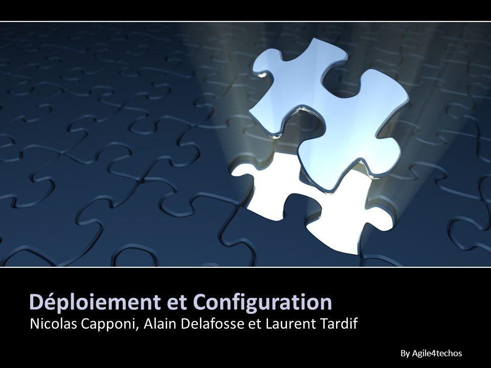 Déploiement et Configuration Nicolas Capponi, Alain Delafosse et Laurent Tardif By Agile4techos