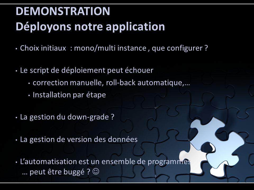 Choix initiaux : mono/multi instance, que configurer ? Le script de déploiement peut échouer correction manuelle, roll-back automatique,… Installation