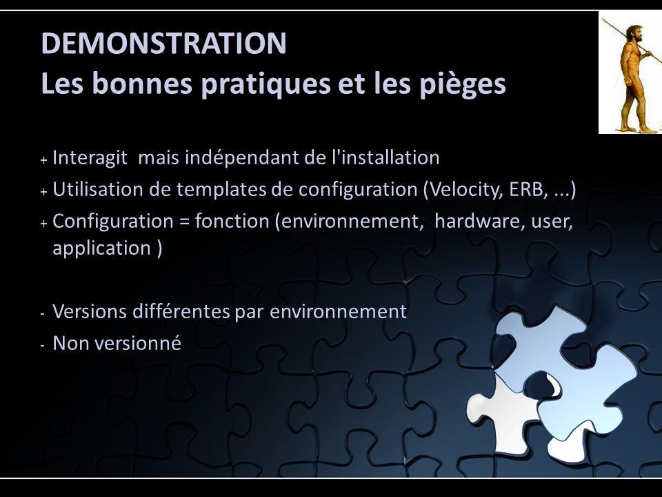 + Interagit mais indépendant de l'installation + Utilisation de templates de configuration (Velocity, ERB,...) + Configuration = fonction (environneme