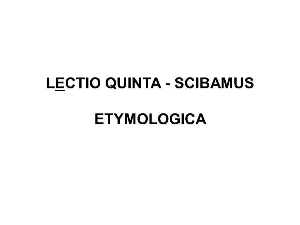 LECTIO QUINTA - SCIBAMUS ETYMOLOGICA