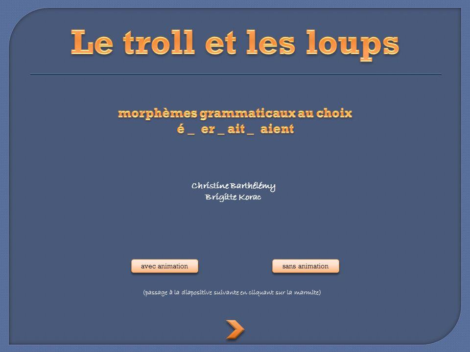 (passage à la diapositive suivante en cliquant sur la marmite) Christine Barthélémy Brigitte Korac avec animation sans animation