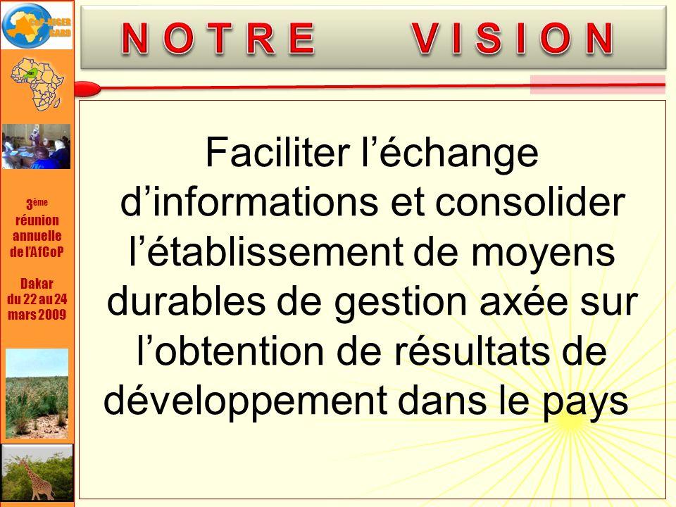 3 ème réunion annuelle de lAfCoP Dakar du 22 au 24 mars 2009 Faciliter léchange dinformations et consolider létablissement de moyens durables de gestion axée sur lobtention de résultats de développement dans le pays