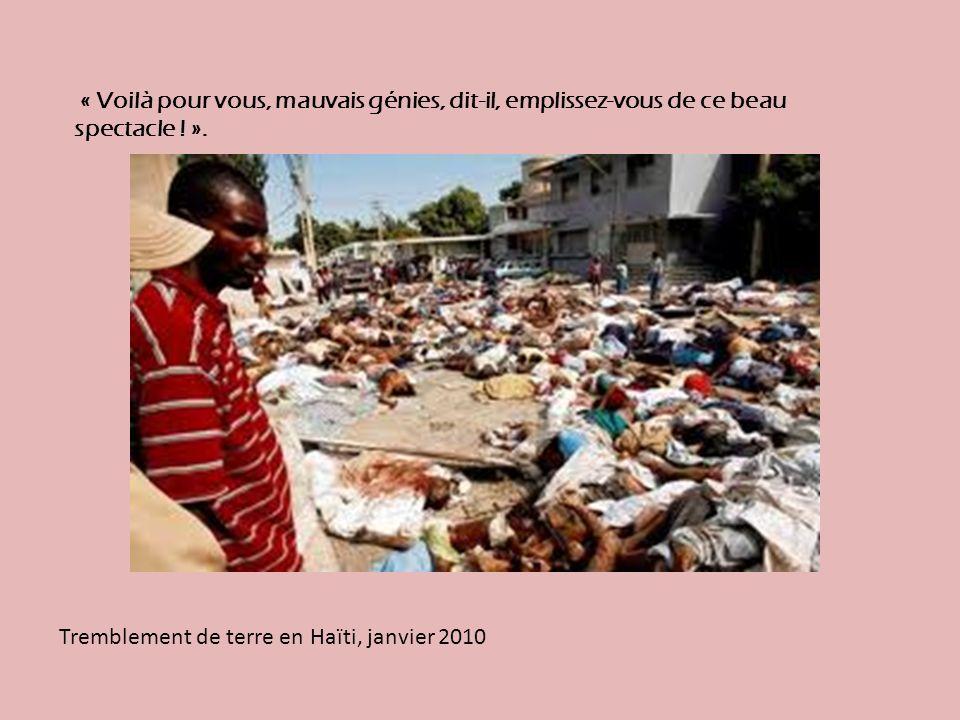 Tremblement de terre en Haïti, janvier 2010 « Voilà pour vous, mauvais génies, dit-il, emplissez-vous de ce beau spectacle .