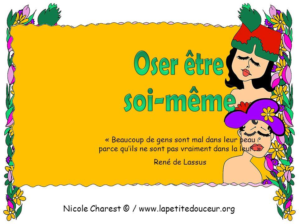 Nicole Charest © / www.lapetitedouceur.org « Beaucoup de gens sont mal dans leur peau parce quils ne sont pas vraiment dans la leur.