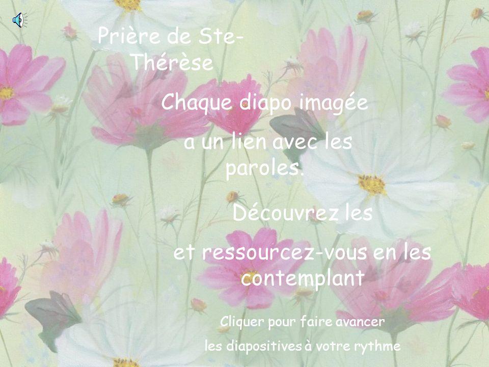 Prière de Ste- Thérèse Chaque diapo imagée a un lien avec les paroles.