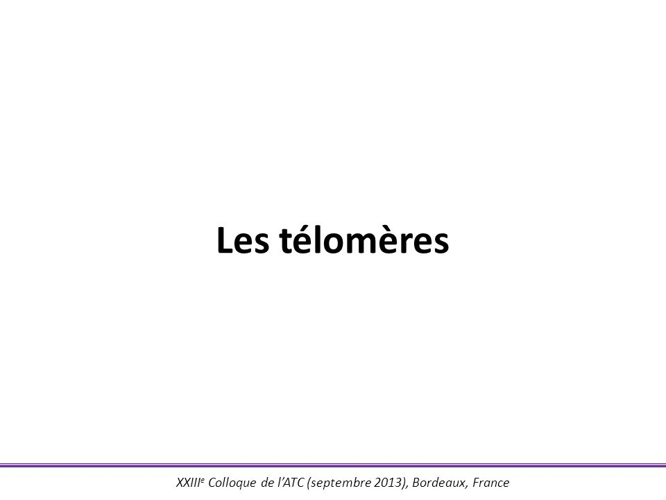 XXIII e Colloque de lATC (septembre 2013), Bordeaux, France Les chromosomes humains ADN + protéines (histones, non-histones) = chromatine Unité de la chromatine = nucléosome Centromère – ADN satellite – Kinétochores – CENP Télomères – (TTAGGG) n – Complexe protéique (Segal et al., Nature 2006) (Houben et al., Free Radic Biol Med 2008)