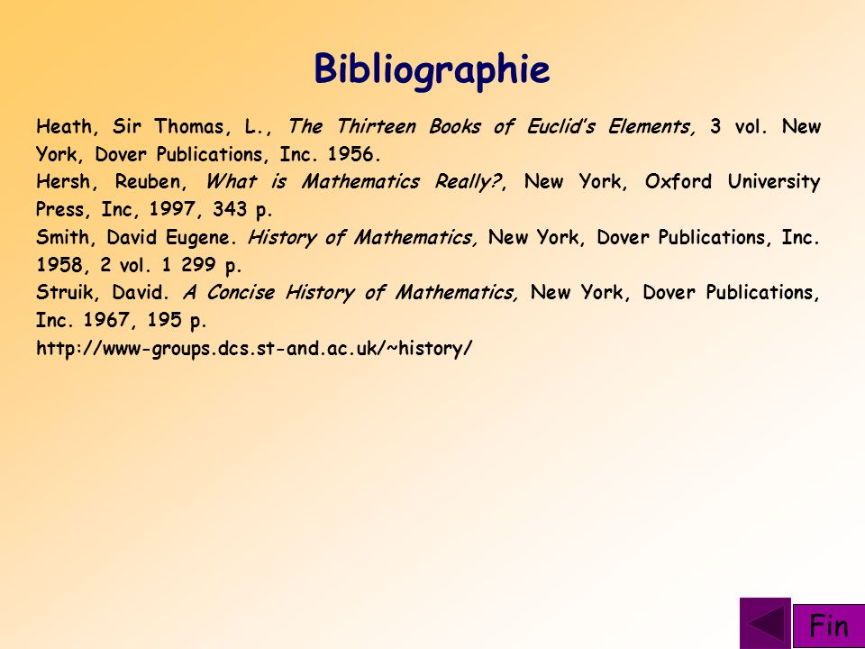 Bibliographie Heath, Sir Thomas, L., The Thirteen Books of Euclids Elements, 3 vol. New York, Dover Publications, Inc. 1956. Hersh, Reuben, What is Ma