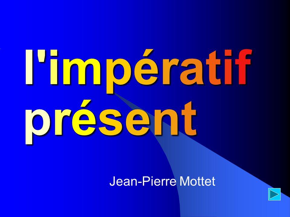 l impératif Jean-Pierre Mottet présentprésentprésentprésent