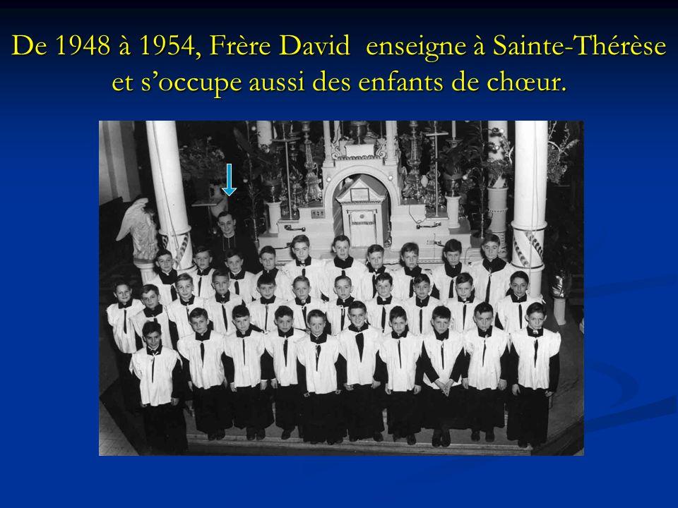 De 1948 à 1954, Frère David enseigne à Sainte-Thérèse et soccupe aussi des enfants de chœur.