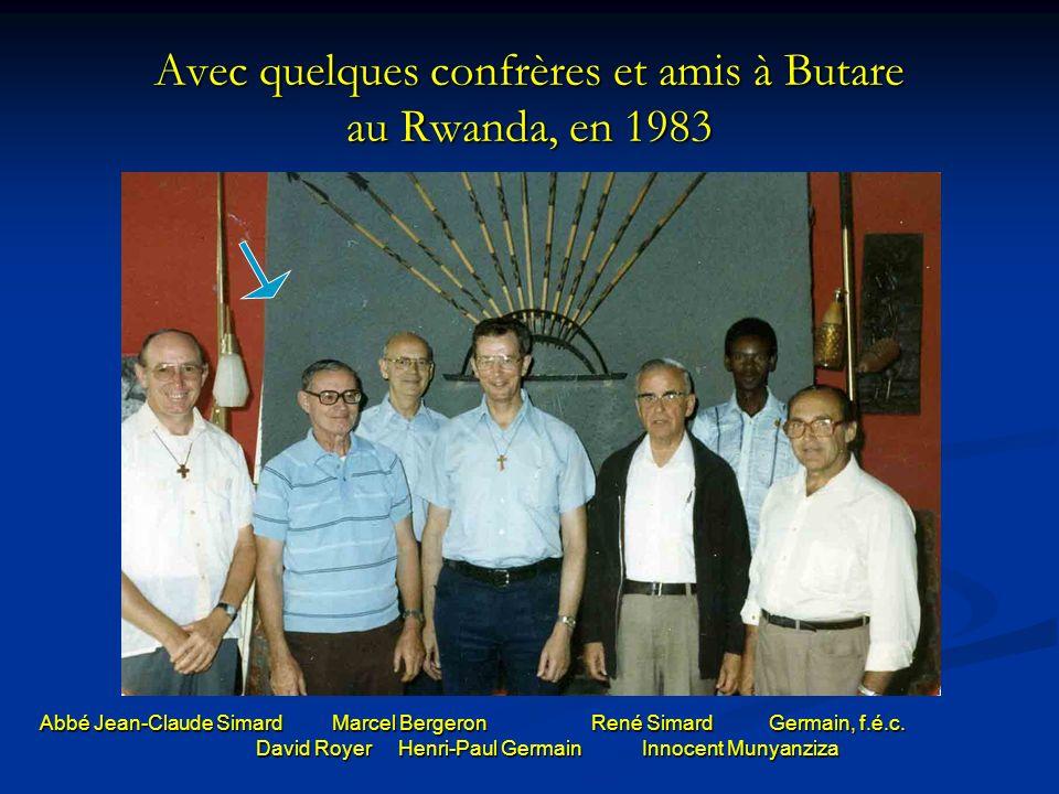 Avec quelques confrères et amis à Butare au Rwanda, en 1983 Abbé Jean-Claude Simard Marcel Bergeron René Simard Germain, f.é.c.