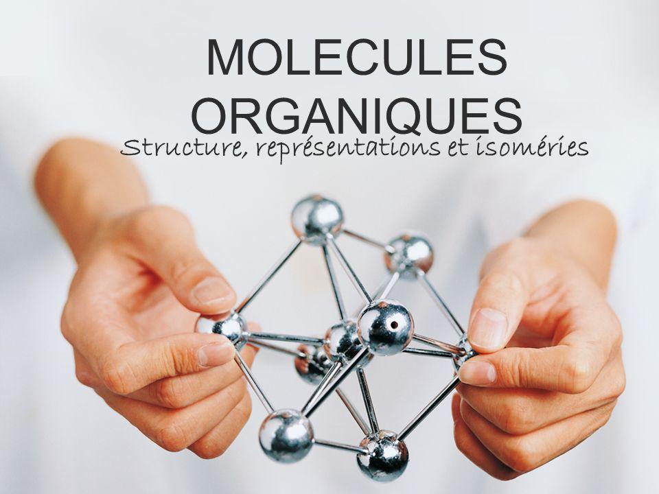 Structure, représentations et isoméries MOLECULES ORGANIQUES