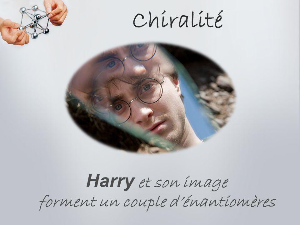 Chiralité Harry et son image forment un couple dénantiomères