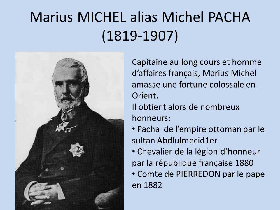 Marius MICHEL alias Michel PACHA (1819-1907) Capitaine au long cours et homme daffaires français, Marius Michel amasse une fortune colossale en Orient
