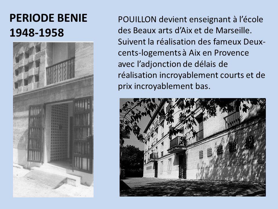 PERIODE BENIE 1948-1958 POUILLON devient enseignant à lécole des Beaux arts dAix et de Marseille. Suivent la réalisation des fameux Deux- cents-logeme
