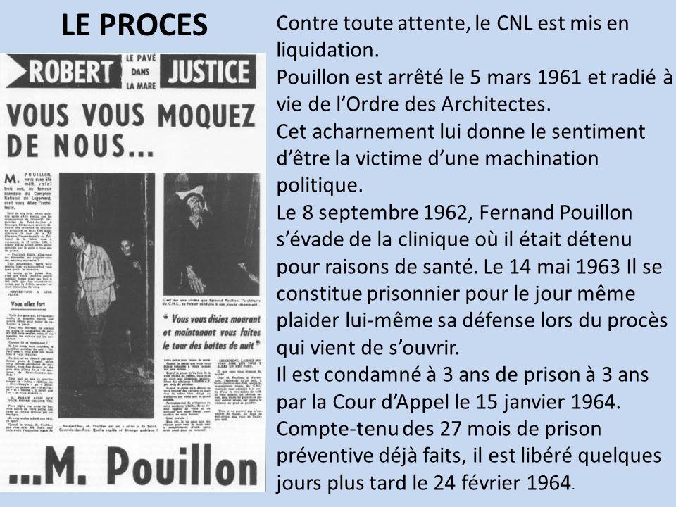 Contre toute attente, le CNL est mis en liquidation. Pouillon est arrêté le 5 mars 1961 et radié à vie de lOrdre des Architectes. Cet acharnement lui