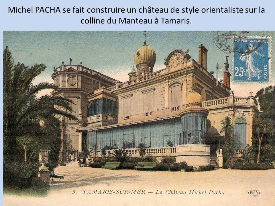 Michel PACHA se fait construire un château de style orientaliste sur la colline du Manteau à Tamaris.