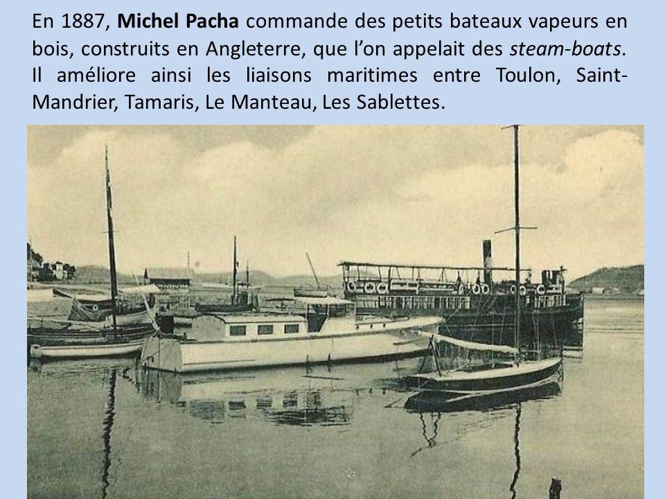 En 1887, Michel Pacha commande des petits bateaux vapeurs en bois, construits en Angleterre, que lon appelait des steam-boats. Il améliore ainsi les l