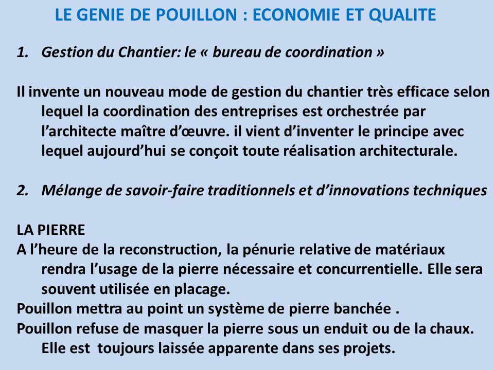 LE GENIE DE POUILLON : ECONOMIE ET QUALITE 1.Gestion du Chantier: le « bureau de coordination » Il invente un nouveau mode de gestion du chantier très
