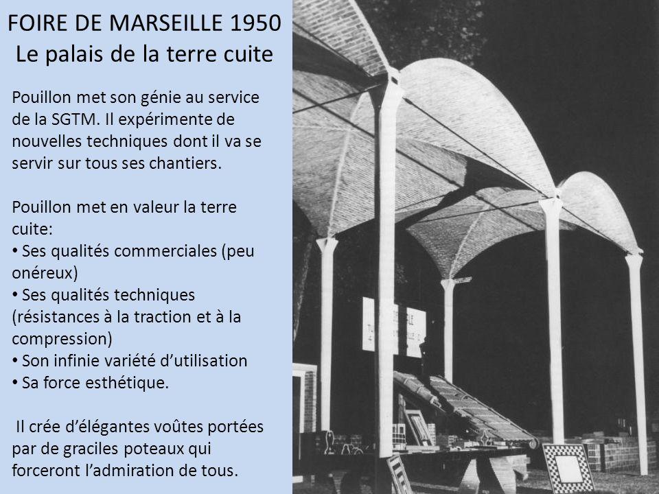 FOIRE DE MARSEILLE 1950 Le palais de la terre cuite Pouillon met son génie au service de la SGTM. Il expérimente de nouvelles techniques dont il va se