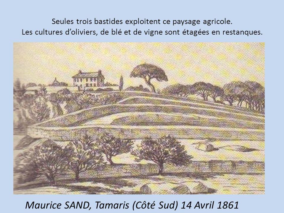 Seules trois bastides exploitent ce paysage agricole. Les cultures doliviers, de blé et de vigne sont étagées en restanques. Maurice SAND, Tamaris (Cô