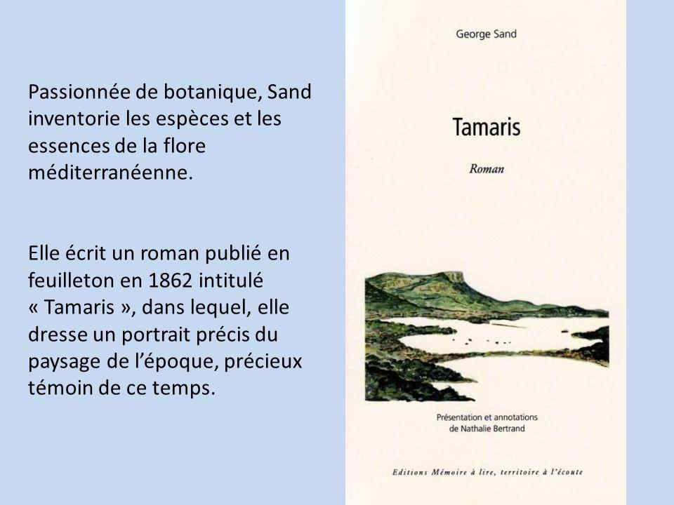 Passionnée de botanique, Sand inventorie les espèces et les essences de la flore méditerranéenne. Elle écrit un roman publié en feuilleton en 1862 int