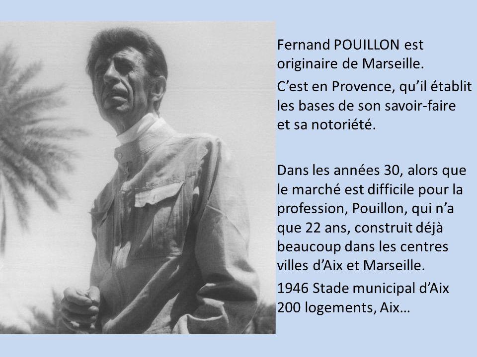Fernand POUILLON est originaire de Marseille. Cest en Provence, quil établit les bases de son savoir-faire et sa notoriété. Dans les années 30, alors