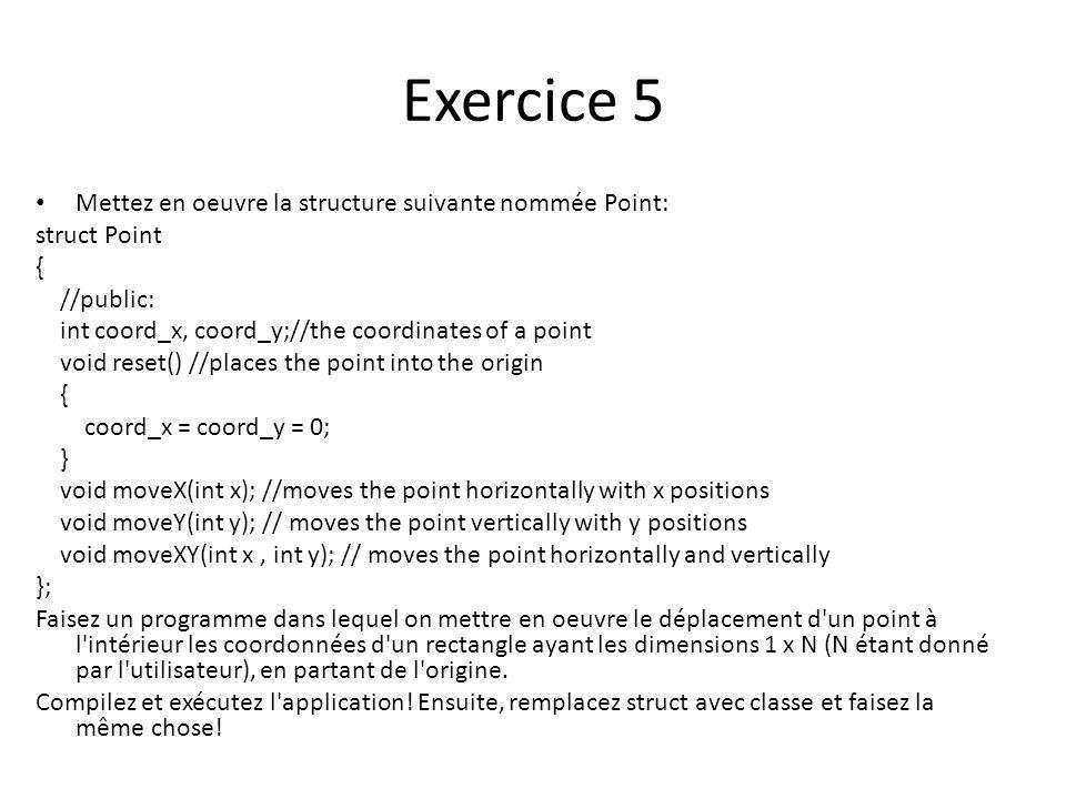 Exercice 5 Mettez en oeuvre la structure suivante nommée Point: struct Point { //public: int coord_x, coord_y;//the coordinates of a point void reset(