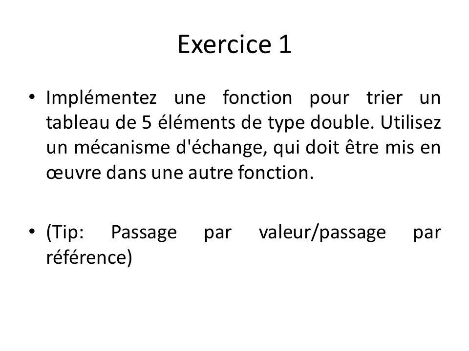 Exercice 1 Implémentez une fonction pour trier un tableau de 5 éléments de type double. Utilisez un mécanisme d'échange, qui doit être mis en œuvre da