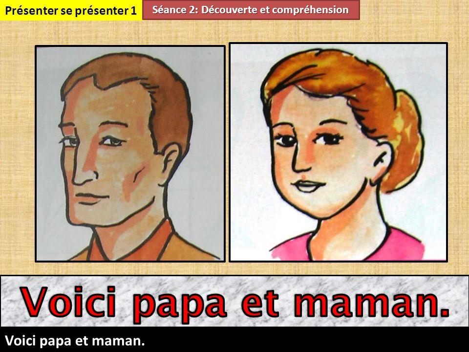 18 Présenter se présenter 1 Séance 2: Découverte et compréhension Voici maman.