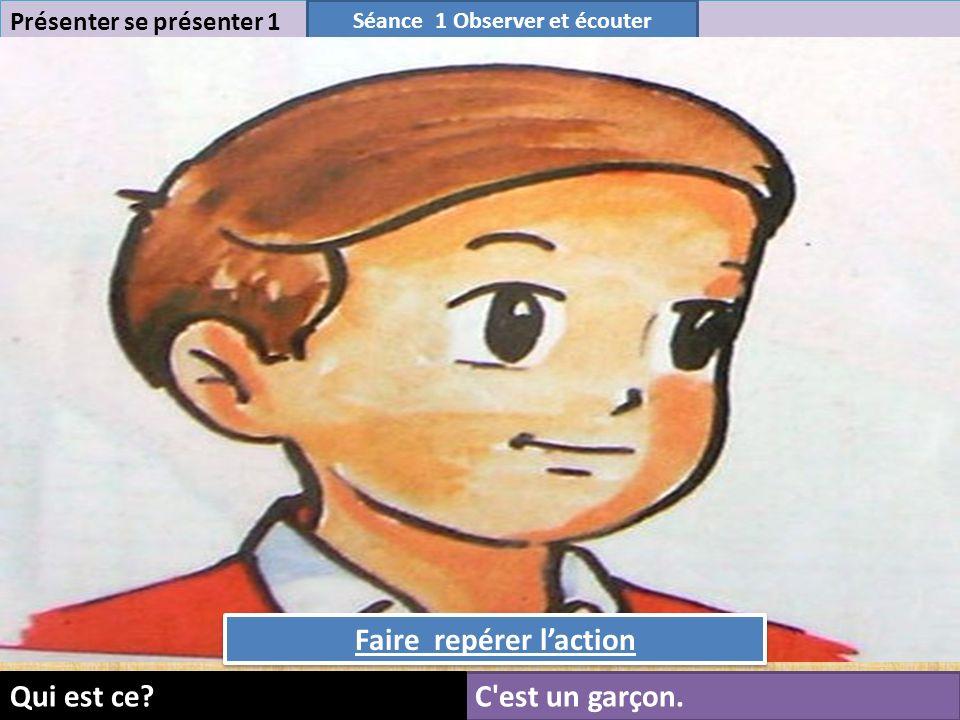 6 Présenter se présenter 1 Séance 1 Observer et écouter C est un garçon.