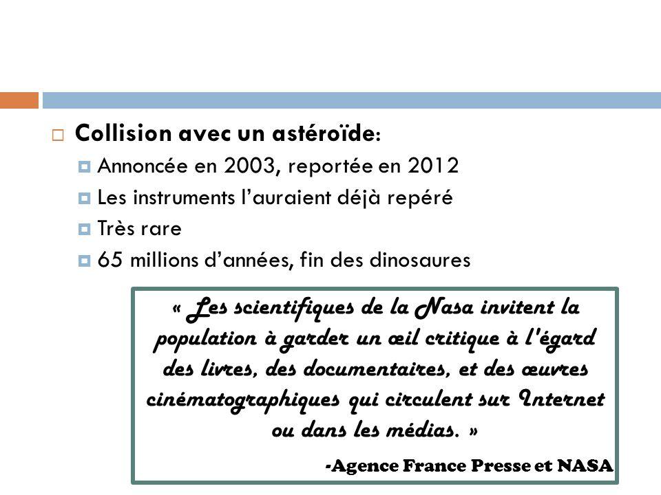 Collision avec un astéroïde: Annoncée en 2003, reportée en 2012 Les instruments lauraient déjà repéré Très rare 65 millions dannées, fin des dinosaure