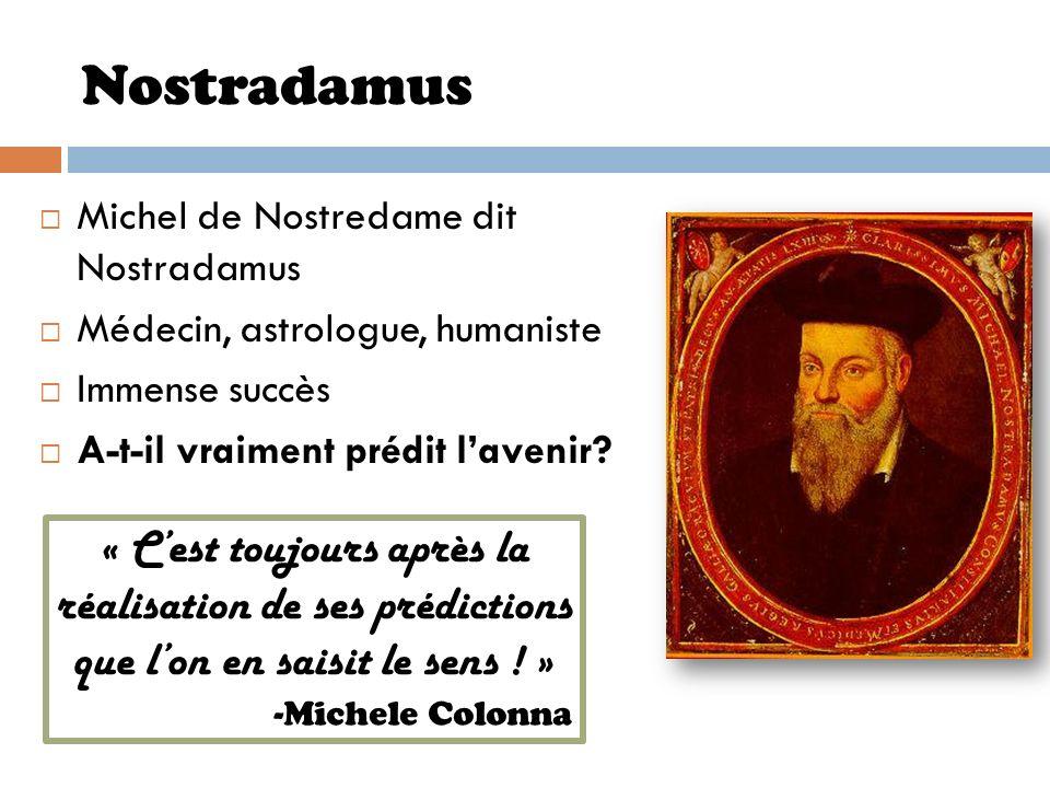 Nostradamus Michel de Nostredame dit Nostradamus Médecin, astrologue, humaniste Immense succès A-t-il vraiment prédit lavenir? « Cest toujours après l